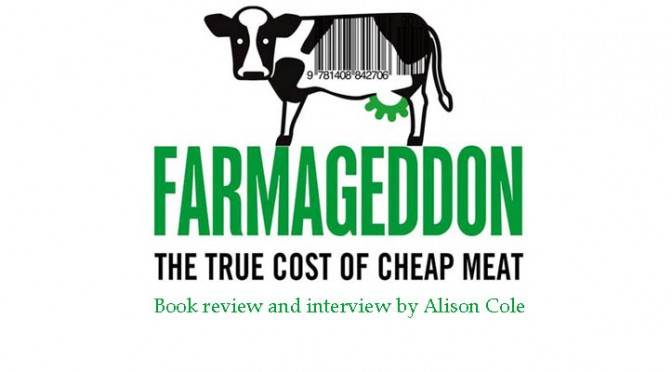 Book Review and Interview: Farmageddon: The True Cost of Cheap Meat, by Philip Lymbery with Isabel Oakshott
